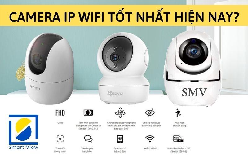Nên mua Camera Ip Wifi loại nào tốt nhất hiện nay